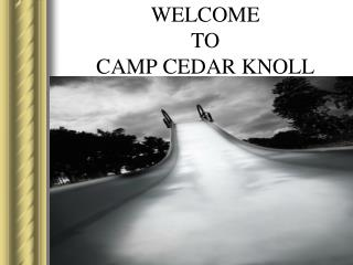 WELCOME  TO  CAMP CEDAR KNOLL