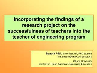 Beatrix Fűzi ,  junior lecturer, PhD student fuzi.beatrix@tmpk.uni-obuda.hu Óbuda University