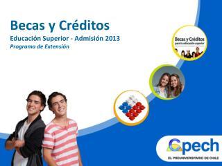 Becas  y Créditos Educación  Superior - Admisión 2013 Programa de Extensión
