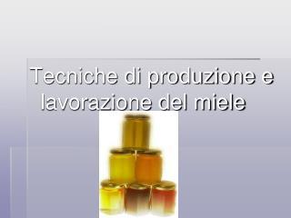 Tecniche di produzione e lavorazione del miele