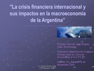 """""""La crisis financiera internacional y sus impactos en la  m acroeconomía de la Argentina """""""