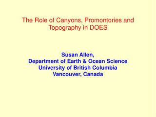 The Role of Canyons, Promontories and Topography in DOES