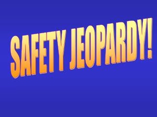 SAFETY JEOPARDY!