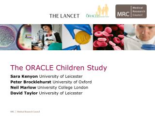 The ORACLE Children Study Sara Kenyon University of Leicester Peter Brocklehurst University of Oxford Neil Marlow Univer