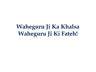 Waheguru Ji Ka Khalsa Waheguru Ji Ki Fateh!