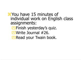 You have 15 minutes of individual work on English class assignments: Finish yesterday's quiz.