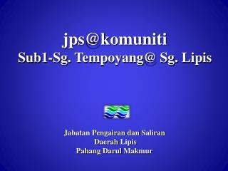 jps@komuniti Sub1-Sg.  Tempoyang @  Sg .  Lipis