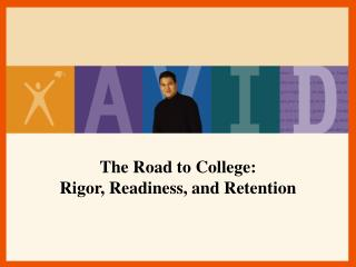 The Road to College:  Rigor, Readiness, and Retention