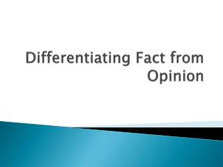Differentiating Fact from  Opinion