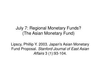 July 7: Regional Monetary Funds? (The Asian Monetary Fund)