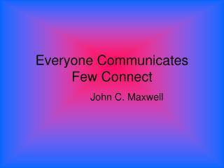 Everyone Communicates Few Connect