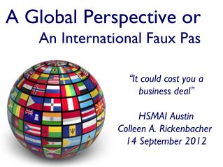 A Global Perspective or  An International Faux Pas