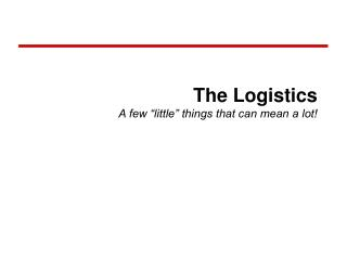"""The Logistics A few """"little"""" things that can mean a lot!"""