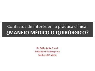Conflictos de interés en la práctica clínica:  ¿MANEJO MÉDICO O QUIRÚRGICO?