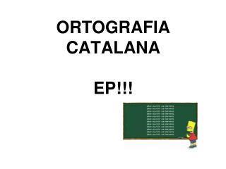 ORTOGRAFIA CATALANA EP!!!