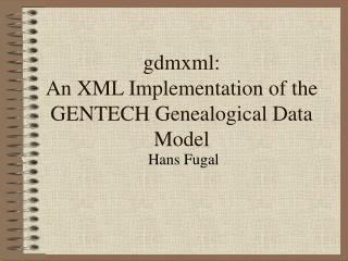 gdmxml: An XML Implementation of the GENTECH Genealogical Data Model