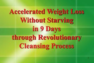 Accelerated Weight Loss Without Starving  in 9 Days  through Revolutionary  Cleansing Process