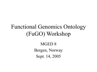 Functional Genomics Ontology (FuGO) Workshop
