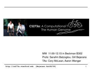 MW� 11:00-12:15 in Beckman B302 Profs: Serafim Batzoglou, Gill Bejerano
