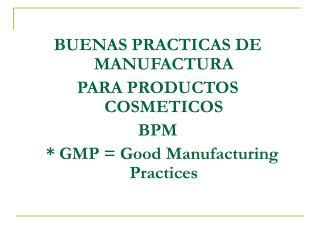 BUENAS PRACTICAS DE MANUFACTURA PARA PRODUCTOS COSMETICOS BPM