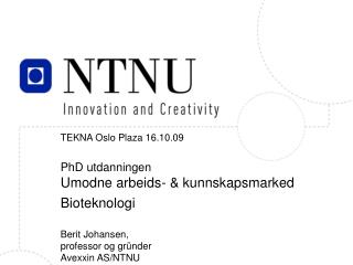 TEKNA Oslo Plaza 16.10.09 PhD utdanningen Umodne arbeids- & kunnskapsmarked Bioteknologi