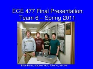 ECE 477 Final Presentation Team 6    Spring 2011