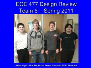 ECE 477 Design Review Team 6    Spring 2011