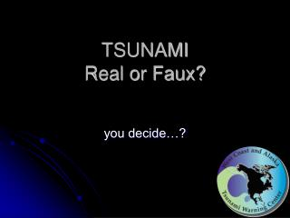 TSUNAMI Real or Faux?