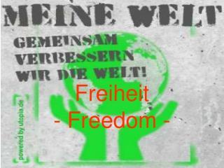 Freiheit - Freedom -