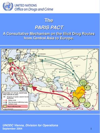 The  PARIS PACT  A Consultative Mechanism on the Illicit Drug Routes from Central Asia to Europe.