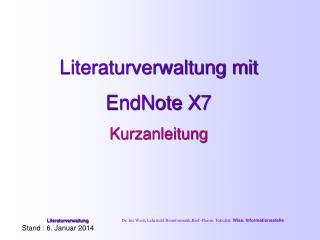 Literaturverwaltung mit  EndNote  X7 Kurzanleitung Stand :  6. Januar 2014