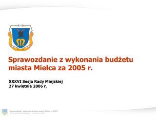 Sprawozdanie z wykonania budżetu miasta Mielca za 2005 r.