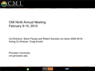 CMI Ninth Annual Meeting  February 9-10, 2010    Co-Directors: Steve Pacala and Robert Socolow on leave 2009-2010 Acting