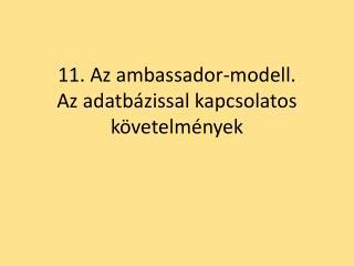 11. Az  ambassador-modell .  Az adatbázissal kapcsolatos követelmények