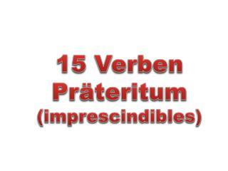 15  Verben Präteritum (imprescindibles)