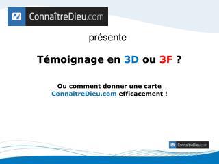 T�moignage en  3D ou  3F  ?
