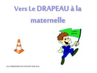 Vers Le  DRAPEAU à la maternelle