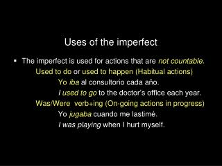 The imperfect is used for actions that are  not countable .