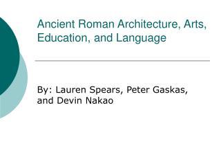 Ancient Roman Architecture, Arts, Education, and Language
