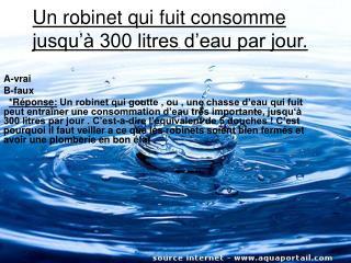Un robinet qui fuit consomme jusqu'à 300 litres d'eau par jour.