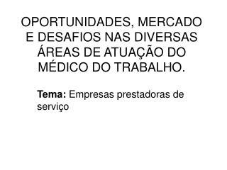 OPORTUNIDADES, MERCADO E DESAFIOS NAS DIVERSAS ÁREAS DE ATUAÇÃO DO MÉDICO DO TRABALHO.