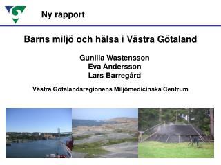 Barns miljö och hälsa i Västra Götaland Gunilla Wastensson Eva Andersson Lars Barregård