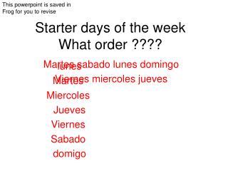 Starter days of the week  What order ????