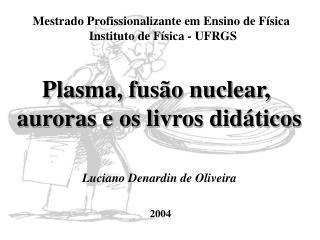 Mestrado Profissionalizante em Ensino de Física  Instituto de Física - UFRGS