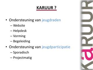 KARUUR ?  Ondersteuning  van  jeugdraden  Website Helpdesk Vorming Begeleiding