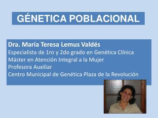 Dra. María Teresa Lemus Valdés Especialista de 1ro y 2do grado en Genética Clínica