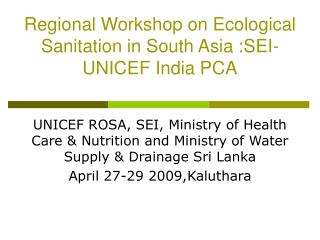 Regional Workshop on Ecological Sanitation in South Asia :SEI-UNICEF India PCA