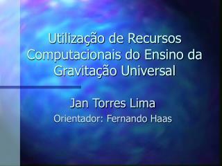 Utilização de Recursos Computacionais do Ensino da  Gravitação Universal