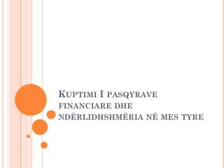 Kuptimi  I  pasqyrave financiare dhe ndërlidhshmëria në mes tyre