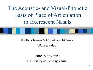 The Acoustic- and Visual-Phonetic Basis of Place of Articulation  in Excrescent Nasals